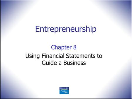 Chapter 8 Using Financial Statements to Guide a Business
