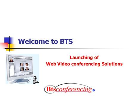 Welcome to BTS Launching of Web Video conferencing Solutions.