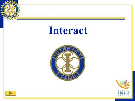 Interact. Interact is one of Rotary International's nine structured programs designed to help clubs and districts achieve their service goals in their.