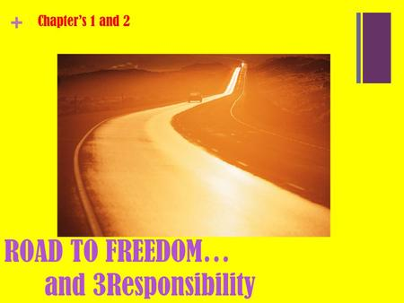 + ROAD TO FREEDOM… and 3Responsibility Chapter's 1 and 2.