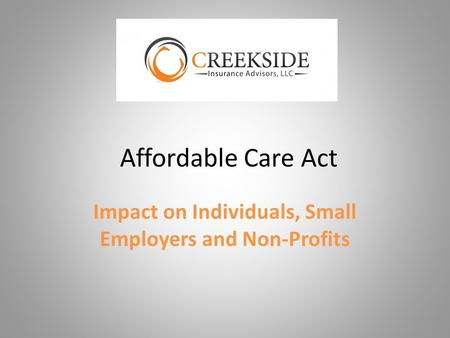 Affordable Care Act Impact on Individuals, Small Employers and Non-Profits.