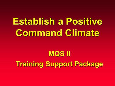 Establish a Positive Command Climate MQS II Training Support Package.