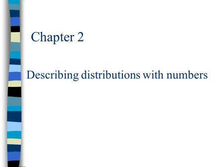 Chapter 2 Describing distributions with numbers. Chapter Outline 1. Measuring center: the mean 2. Measuring center: the median 3. Comparing the mean and.