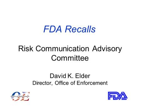 FDA Recalls Risk Communication Advisory Committee David K. Elder Director, Office of Enforcement.