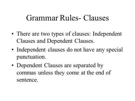 Grammar Rules- Clauses There are two types of clauses: Independent Clauses and Dependent Clauses. Independent clauses do not have any special punctuation.