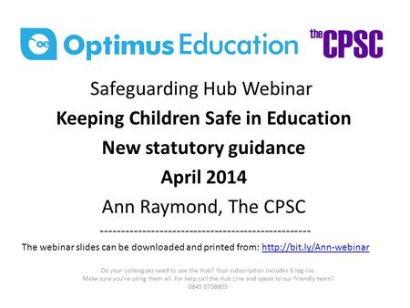 Safeguarding Hub Webinar Keeping Children Safe in Education New statutory guidance April 2014 Ann Raymond, The CPSC --------------------------------------------------