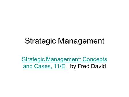 Strategic Management Strategic Management: Concepts and Cases, 11/E Strategic Management: Concepts and Cases, 11/E by Fred David.