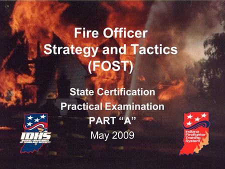 "Fire Officer Strategy and Tactics (FOST) State Certification Practical Examination PART ""A"" May 2009."