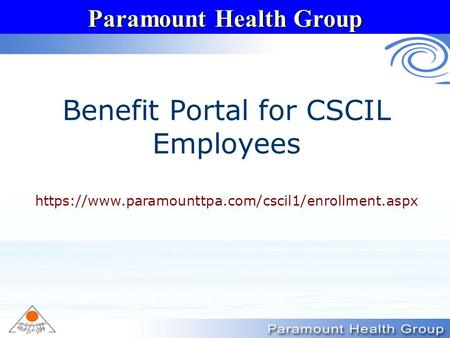 Paramount Health Group Benefit Portal for CSCIL Employees https://www.paramounttpa.com/cscil1/enrollment.aspx.