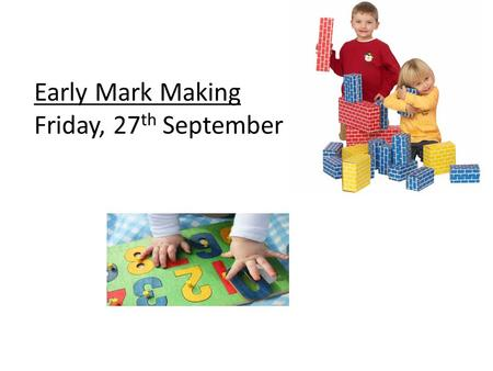 Early Mark Making Friday, 27th September