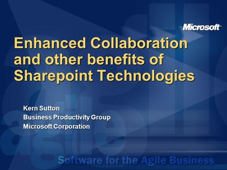 Enhanced Collaboration and other benefits of Sharepoint Technologies Kern Sutton Business Productivity Group Microsoft Corporation.