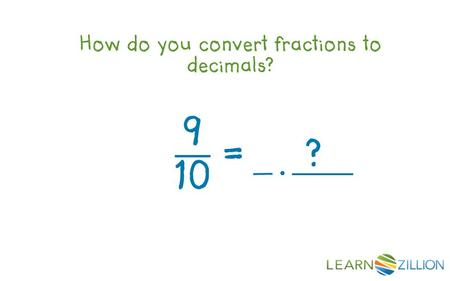 How do you convert fractions to decimals?. In this lesson you will learn how to convert fractions to decimals to the tenths place by using visual aids.