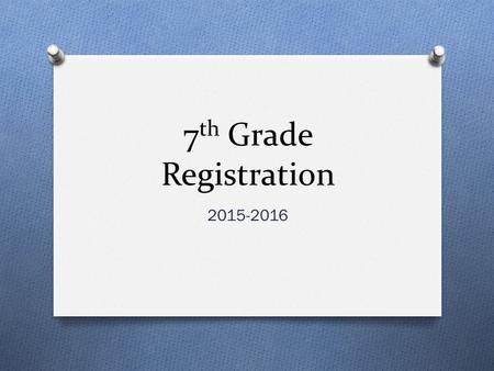 7 th Grade Registration 2015-2016. Required Courses O English Language Arts O Math O Science O TX History O PE or Athletics O 2 electives ** **MTA and.