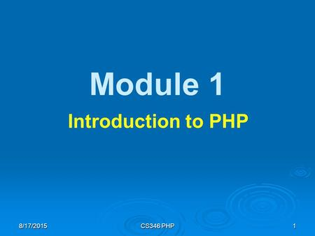 8/17/2015CS346 PHP1 Module 1 Introduction to PHP.