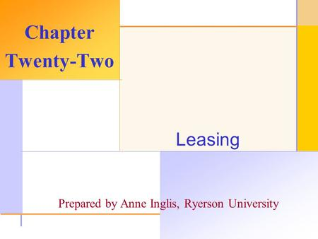 © 2003 The McGraw-Hill Companies, Inc. All rights reserved. Leasing Chapter Twenty-Two Prepared by Anne Inglis, Ryerson University.