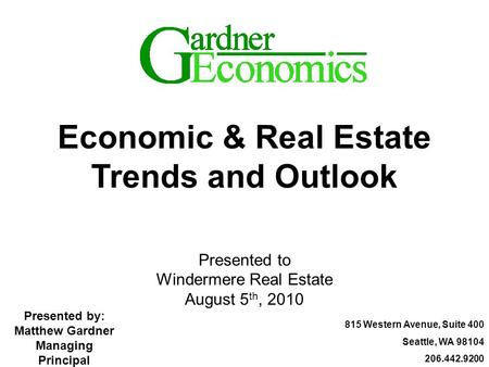815 Western Avenue, Suite 400 Seattle, WA 98104 206.442.9200 Economic & Real Estate Trends and Outlook Presented to Windermere Real Estate August 5 th,