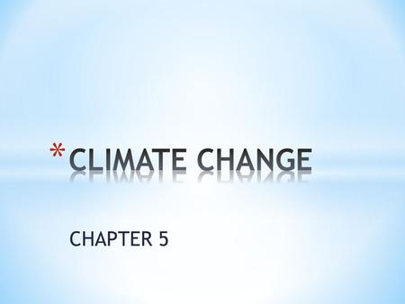 CHAPTER 5. * Weather is daily changes in temp and precipitation. * CLIMATE is the average year to year conditions.