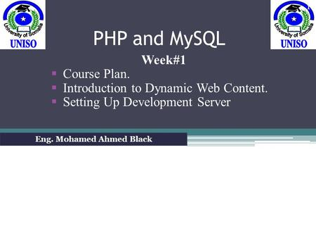PHP and MySQL Week#1  Course Plan.  Introduction to Dynamic Web Content.  Setting Up Development Server Eng. Mohamed Ahmed Black 1.