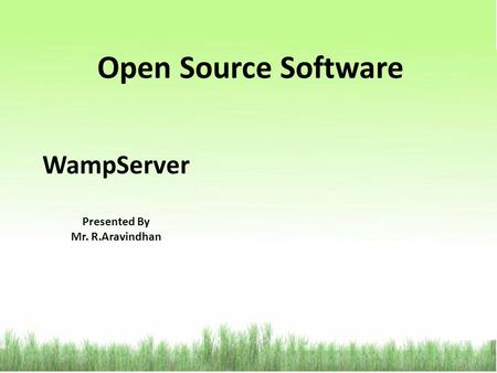 Open Source Software WampServer Presented By Mr. R.Aravindhan.