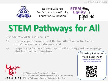 STEM Pathways for All The objective of this session is to: 1)increase your awareness of the breadth of opportunities in STEM careers for all students,