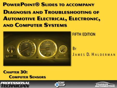 Diagnosis and Troubleshooting of Automotive <strong>Electrical</strong>, Electronic, and Computer Systems, Fifth Edition By James D. Halderman © 2010 Pearson Higher Education,