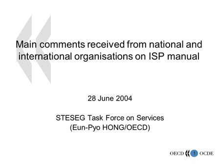 1 Main comments received from national and international organisations on ISP manual 28 June 2004 STESEG Task Force on Services (Eun-Pyo HONG/OECD)