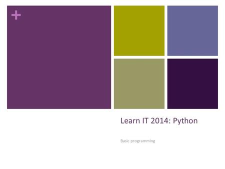 + Learn IT 2014: Python Basic programming. + Agenda Python, PyCharm CE Basic programming concepts Creating an executable file using Py2Exe Where to go.