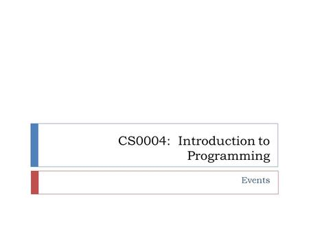 CS0004: Introduction to Programming Events. Review  Event Procedure  A set of instructions to be executed when a certain event happens.  Many event-driven.