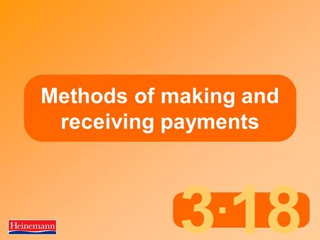 3. 18 Methods of making and receiving payments. 3.18 Methods of making and receiving payments Banks and bank accounts  All businesses have bank accounts.