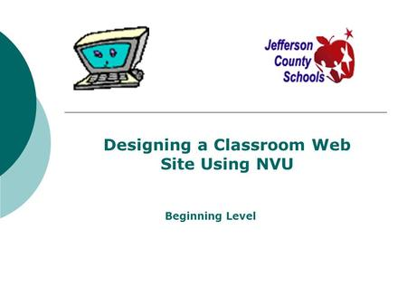 Designing a Classroom Web Site Using NVU Beginning Level.