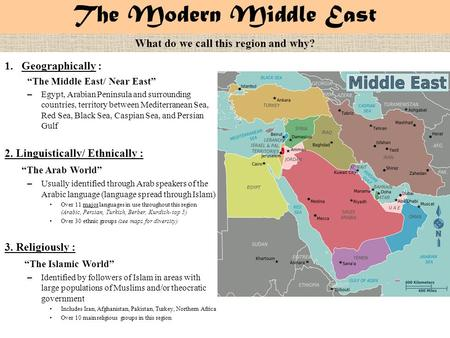 "The Modern Middle East 1.Geographically : ""The Middle East/ Near East"" – Egypt, Arabian Peninsula and surrounding countries, territory between Mediterranean."