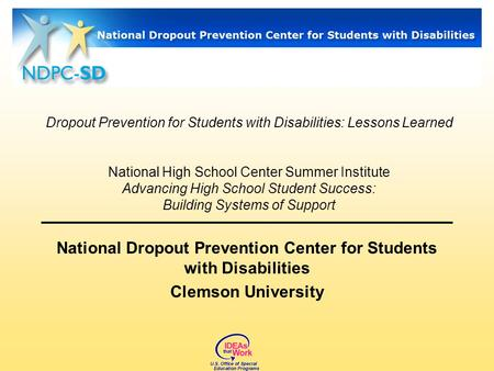 Dropout Prevention for Students with Disabilities: Lessons Learned National High School Center Summer Institute Advancing High School Student Success: