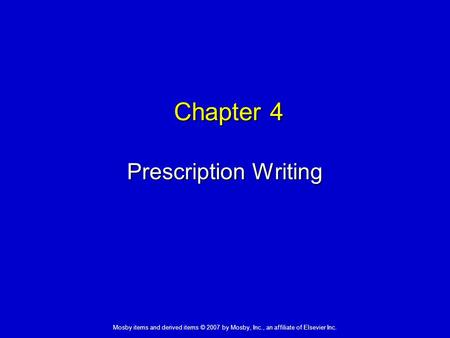 Mosby items and derived items © 2007 by Mosby, Inc., an affiliate of Elsevier Inc. Chapter 4 Prescription Writing.