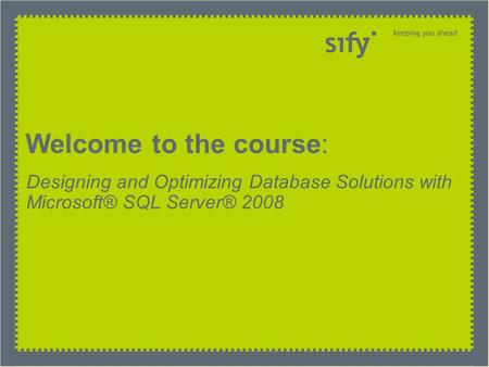 Welcome to the course: Designing and Optimizing Database Solutions with Microsoft® SQL Server® 2008.