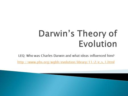LEQ: Who was Charles Darwin and what ideas influenced him?