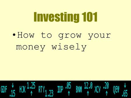 Investing 101 How to grow your money wisely What's an investment? An investment is something you buy with the expectation that it will increase in value.