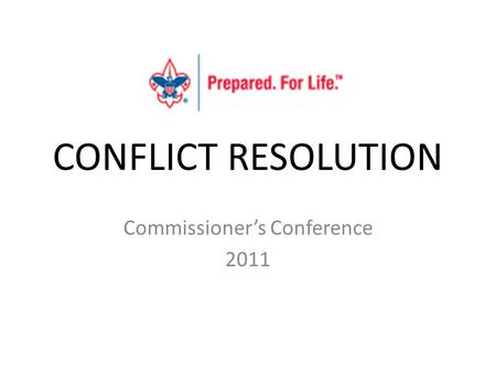 CONFLICT RESOLUTION Commissioner's Conference 2011.