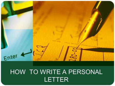 HOW TO WRITE A PERSONAL LETTER. Informal letters are written to people that we know very well. We can write about our holiday, new friends, personal problems,