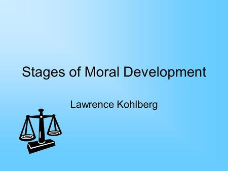 Stages of Moral Development Lawrence Kohlberg. A woman was near death from a serious disease. She needed a particular drug that the doctors thought might.