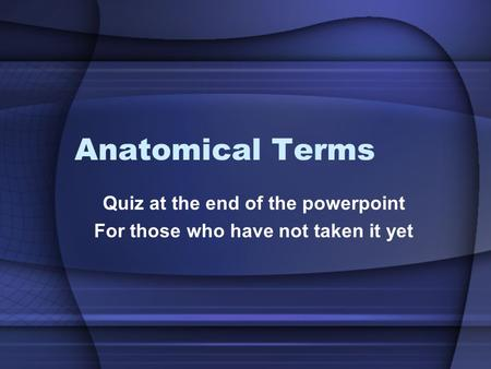 Quiz at the end of the powerpoint For those who have not taken it yet