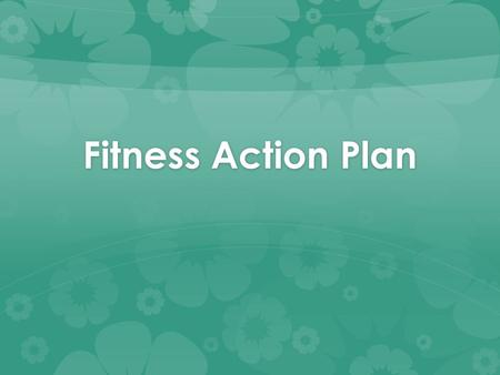 Fitness Action Plan.