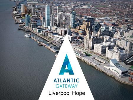 Liverpool Hope. The Potential of Atlantic Gateway 'If anywhere in the UK can develop the critical mass and momentum to become an alternative growth pole.