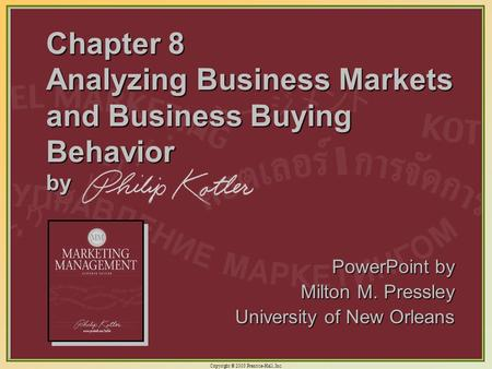 Copyright © 2003 Prentice-Hall, Inc. 8-1 Chapter 8 Analyzing Business Markets and Business Buying Behavior by PowerPoint by Milton M. Pressley University.