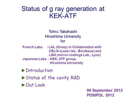 Status of g ray generation at KEK-ATF ► Introduction ► Status of the cavity R&D ► Out Look French Labs. : LAL (Orsay) in Collaboration with CELIA (Laser.