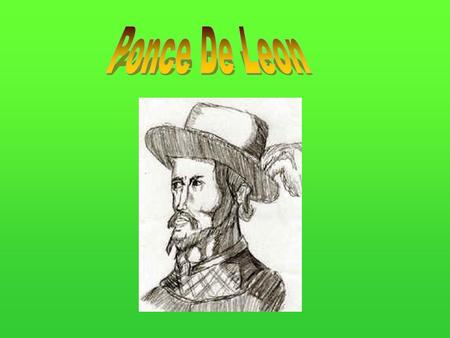 Unknown Family Ponce De León was born around 1460. His mom and dad are unknown.