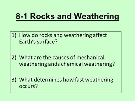 8-1 Rocks and Weathering How do rocks and weathering affect Earth's surface? What are the causes of mechanical weathering ands chemical weathering? What.
