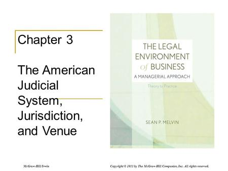 McGraw-Hill/Irwin Copyright © 2011 by The McGraw-Hill Companies, Inc. All rights reserved. Chapter 3 The American Judicial System, Jurisdiction, and Venue.