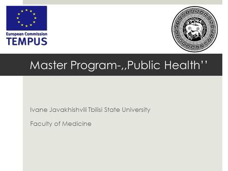 Master Program-,,Public Health'' Ivane Javakhishvili Tbilisi State University Faculty of Medicine.