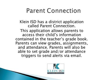 Klein ISD has a district application called Parent Connection.