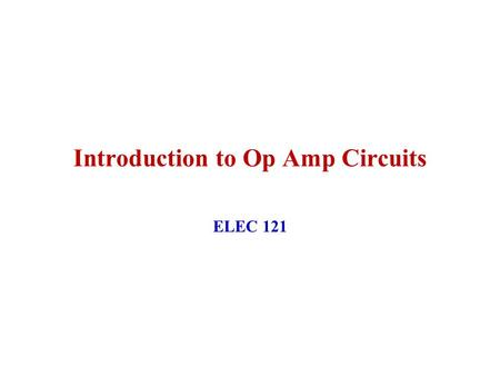 Introduction to Op Amp Circuits ELEC 121. April 2004ELEC 121 Op Amps2 Basic Op-Amp The op-amp is a differential amplifier with a very high open loop gain.